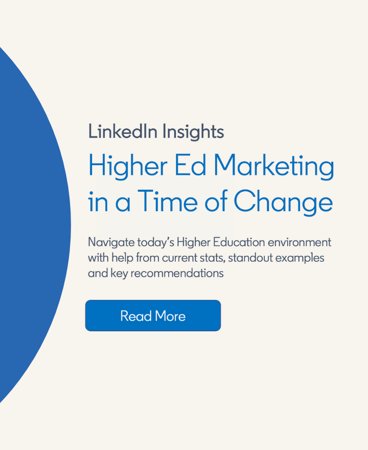 LinkedIn Insights. Higher Ed marketing in a time of change. Navigate today's Higher Education environment with help from current stats, standout examples, and key recommendations. Read More