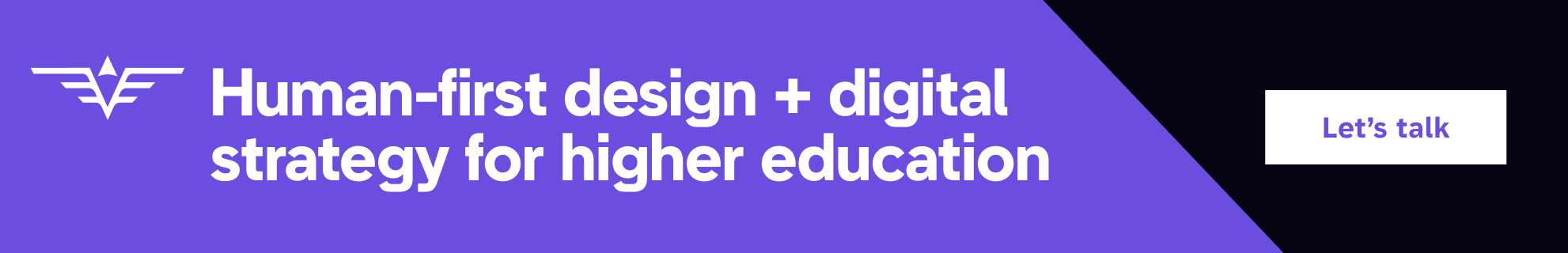 Human-first design + digital strategy for higher education. Let's talk.
